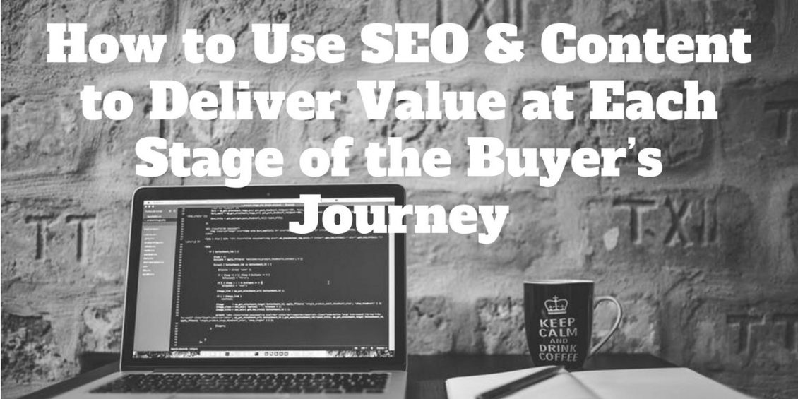 How to Use SEO & Content to Deliver Value at Each Stage of the Buyer's Journey