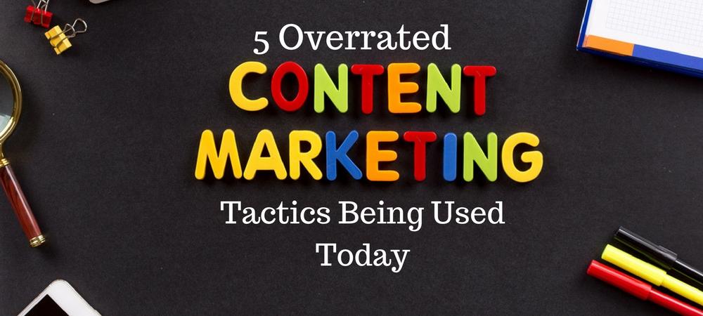 overrated-content-marketing-tactics