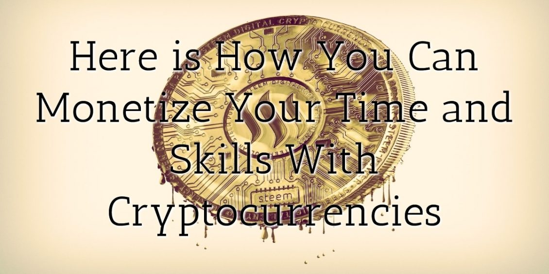 Here is How You Can Monetize Your Time and Skills With Cryptocurrencies 1
