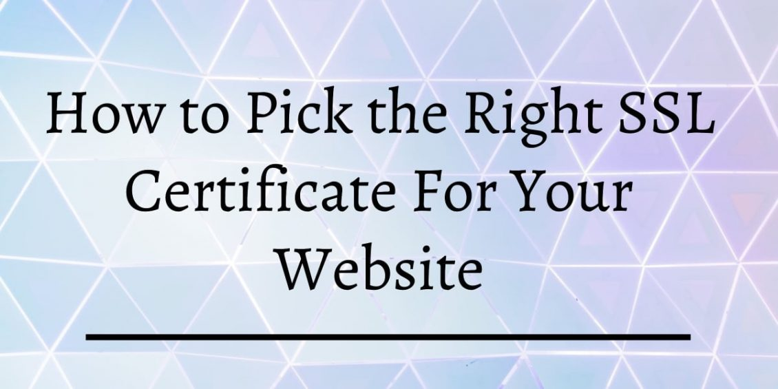 How to Pick the Right SSL Certificate For Your Website