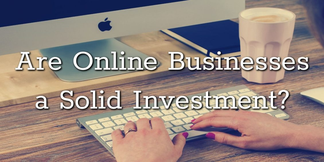 Are Online Businesses a Solid Investment?
